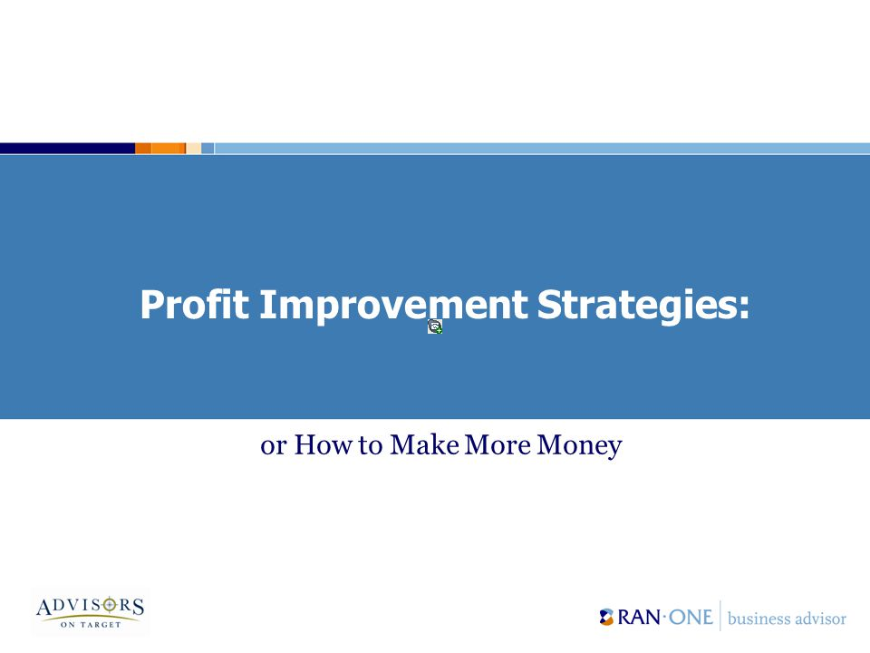 Profit Improvement Strategies: or How to Make More Money