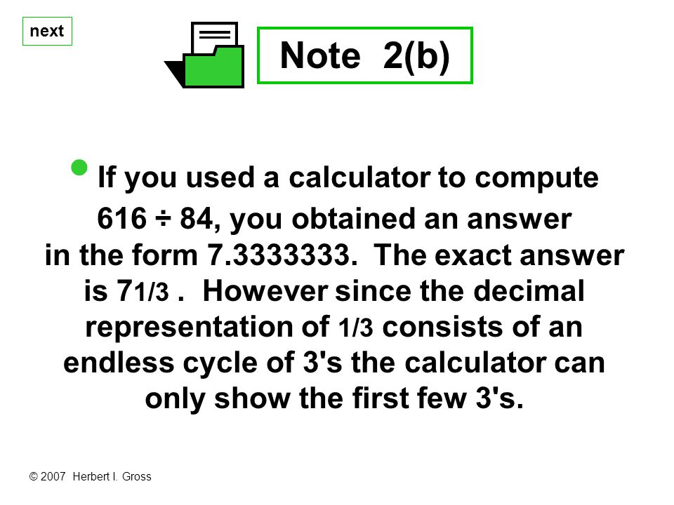next Note 2(b) If you used a calculator to compute 616 ÷ 84, you obtained an answer in the form 7.3333333.