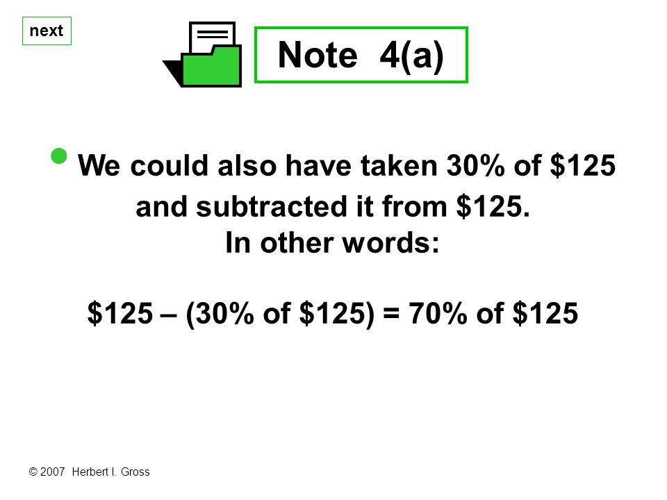 next Note 4(a) We could also have taken 30% of $125 and subtracted it from $125.