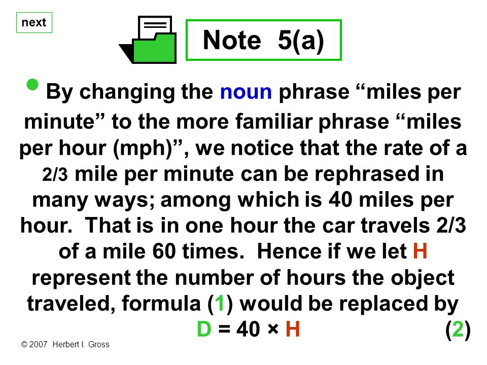 next Note 5(a) By changing the noun phrase miles per minute to the more familiar phrase miles per hour (mph), we notice that the rate of a 2/3 mile per minute can be rephrased in many ways; among which is 40 miles per hour.