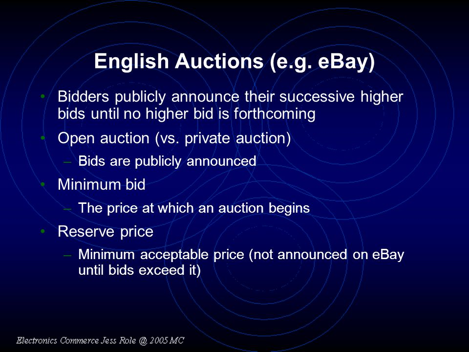 Auction-Related Services (Continued) Auction software –For sellers Software offer services that can help with or automate tasks such as image hosting –For buyers Software observes auction progress and places a bid high enough to win the auction