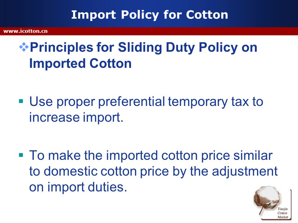 Import Policy for Cotton Principles for Sliding Duty Policy on Imported Cotton Use proper preferential temporary tax to increase import.
