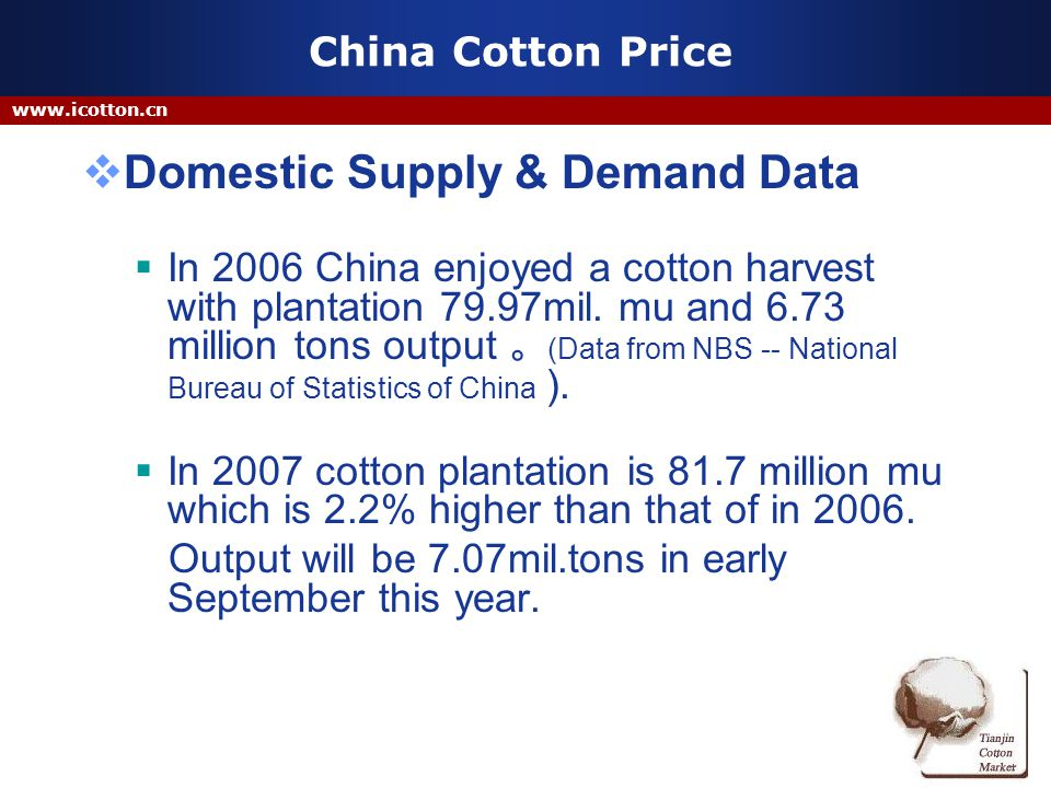 China Cotton Price Domestic Supply & Demand Data In 2006 China enjoyed a cotton harvest with plantation 79.97mil.