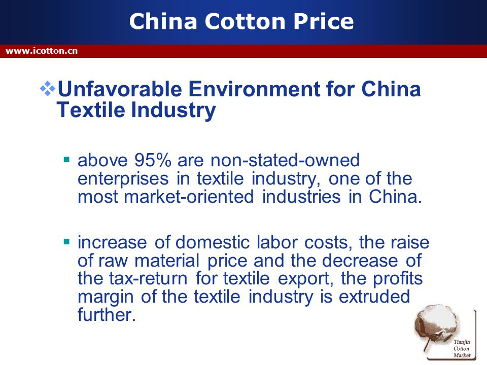 www.icotton.cn China Cotton Price Un-favorable Environment for China Textile Industry created a lot of trade surplus benefiting from the good quality and cheaper price, and now are suffering from tense trade frictions and technical barriers caused by this trade gap.