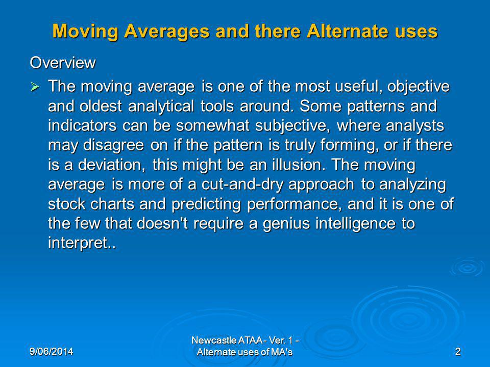 Moving Averages and there Alternate uses Overview The moving average is one of the most useful, objective and oldest analytical tools around. Some pat
