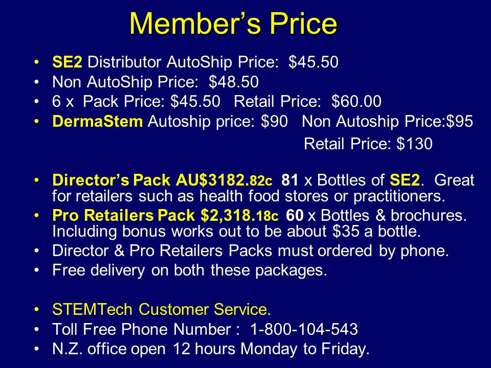 Members Price SE2 Distributor AutoShip Price: $45.50 Non AutoShip Price: $48.50 6 x Pack Price: $45.50 Retail Price: $60.00 DermaStem Autoship price: