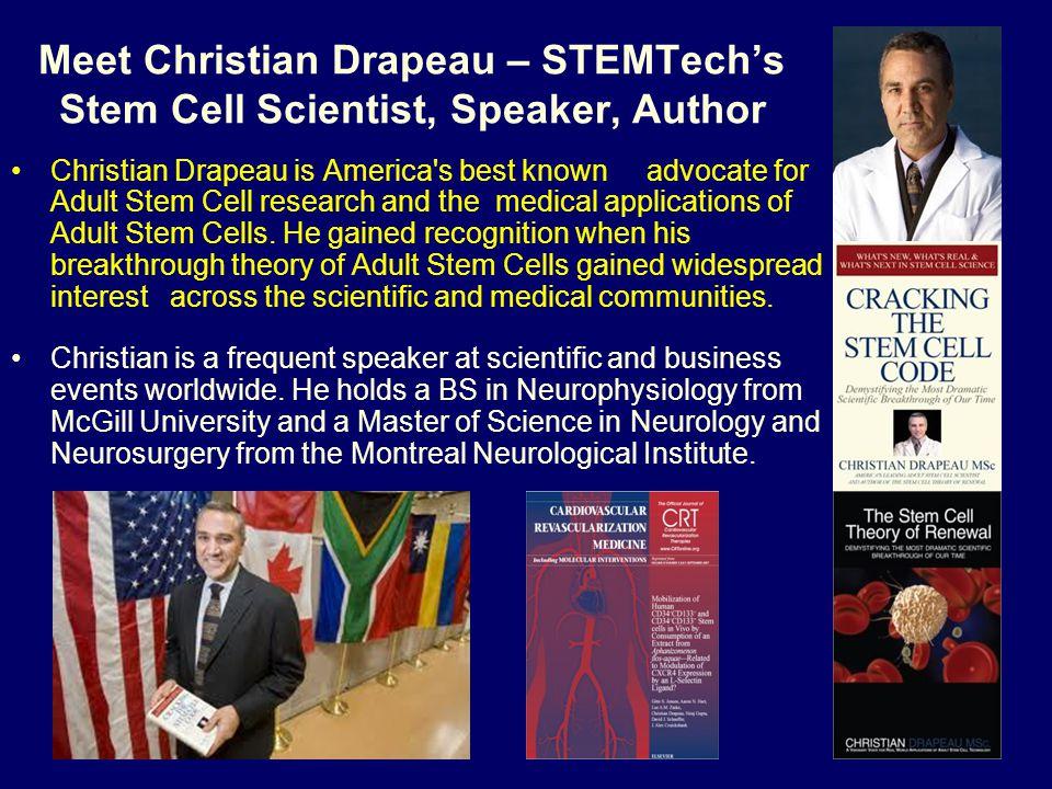 Meet Christian Drapeau – STEMTechs Stem Cell Scientist, Speaker, Author Christian Drapeau is America's best known advocate for Adult Stem Cell researc