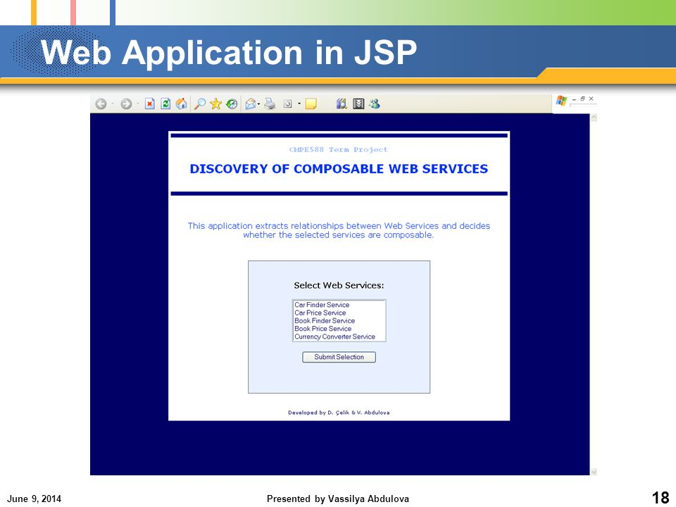 June 9, 2014Presented by Vassilya Abdulova 18 Web Application in JSP