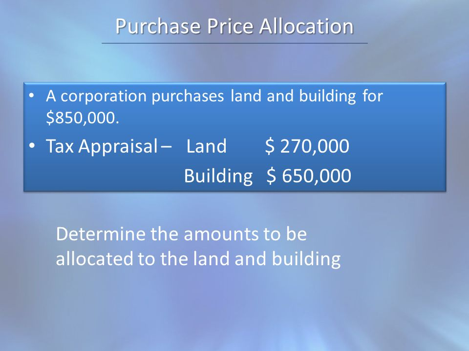 Purchase Price Allocation A corporation purchases land and building for $850,000.