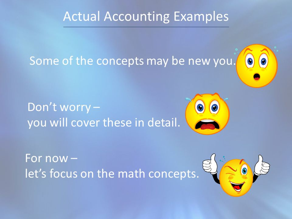 Actual Accounting Examples Some of the concepts may be new you.