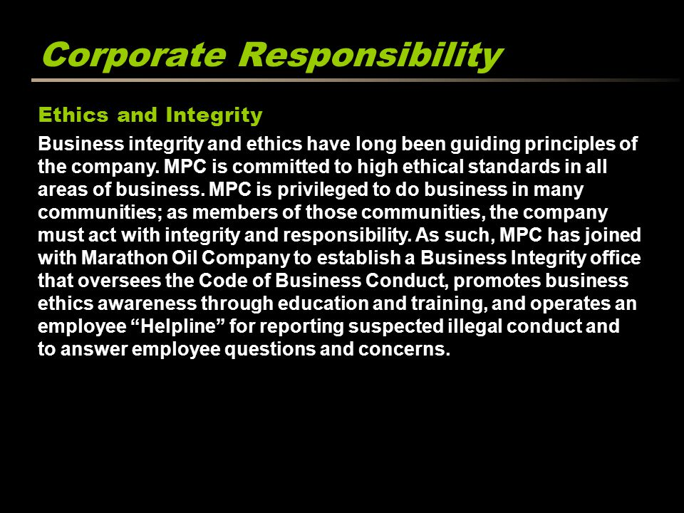 Corporate Responsibility Ethics and Integrity Business integrity and ethics have long been guiding principles of the company. MPC is committed to high