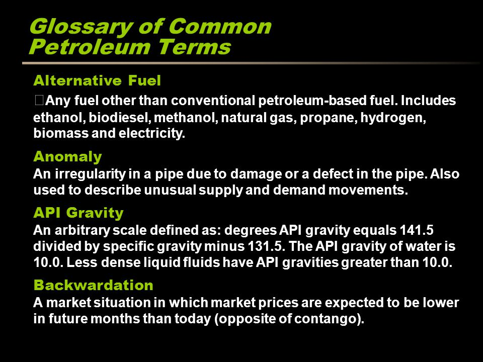 Glossary of Common Petroleum Terms Alternative Fuel Any fuel other than conventional petroleum-based fuel. Includes ethanol, biodiesel, methanol, natu