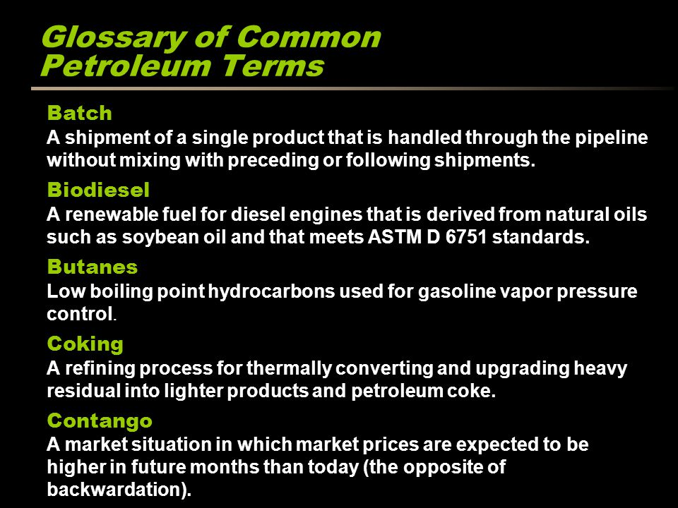 Glossary of Common Petroleum Terms Batch A shipment of a single product that is handled through the pipeline without mixing with preceding or followin