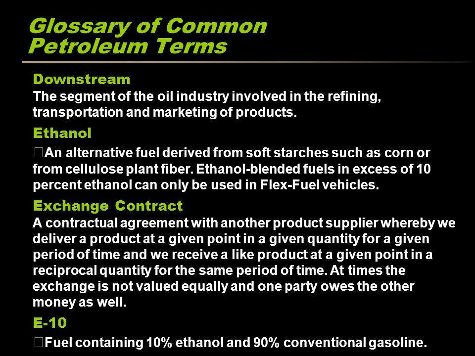 Glossary of Common Petroleum Terms Downstream The segment of the oil industry involved in the refining, transportation and marketing of products.