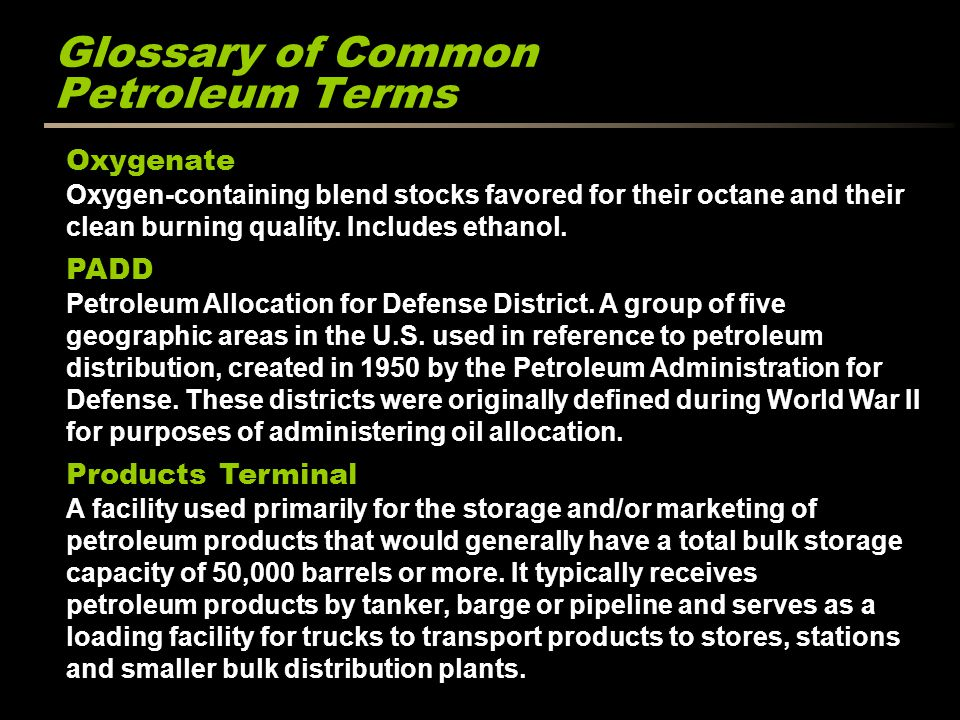Glossary of Common Petroleum Terms Oxygenate Oxygen-containing blend stocks favored for their octane and their clean burning quality.
