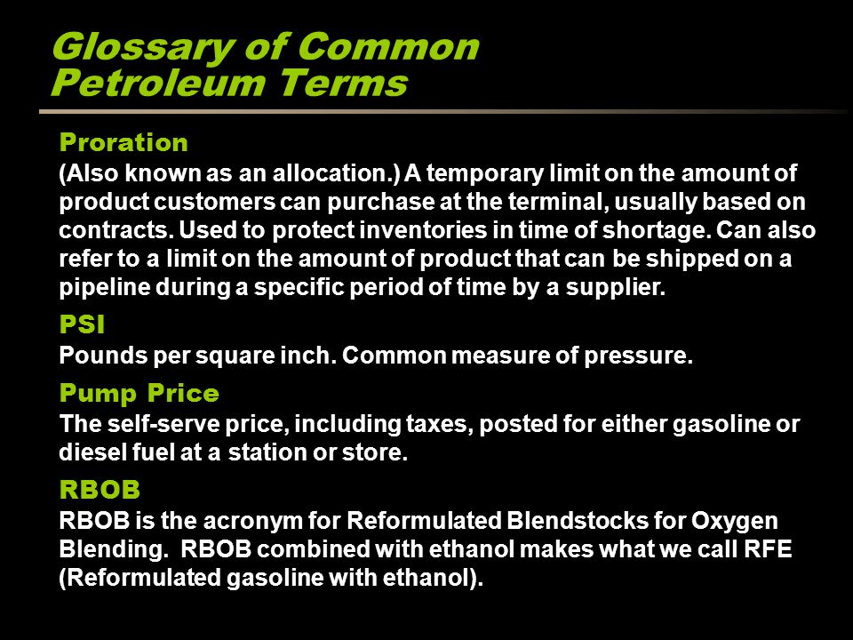 Glossary of Common Petroleum Terms Proration (Also known as an allocation.) A temporary limit on the amount of product customers can purchase at the t