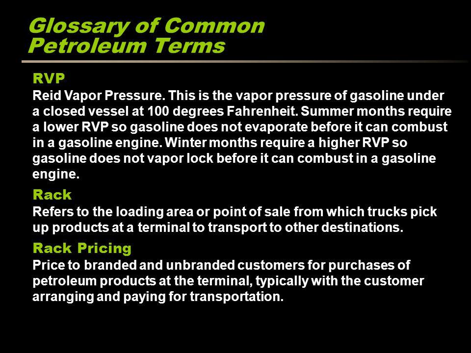Glossary of Common Petroleum Terms RVP Reid Vapor Pressure.