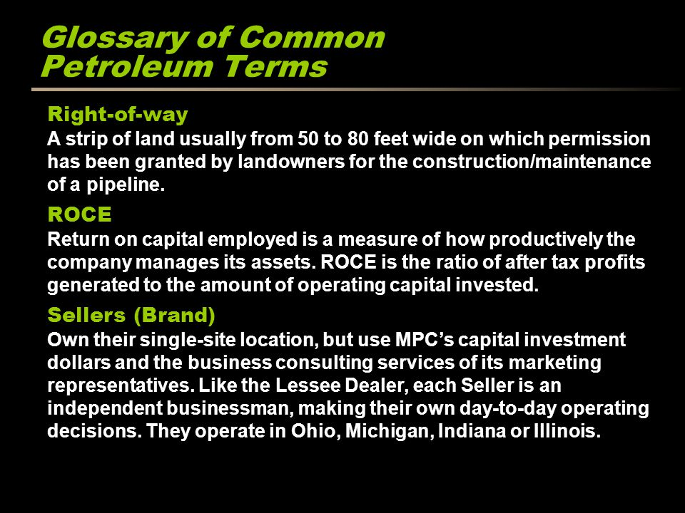 Glossary of Common Petroleum Terms Right-of-way A strip of land usually from 50 to 80 feet wide on which permission has been granted by landowners for