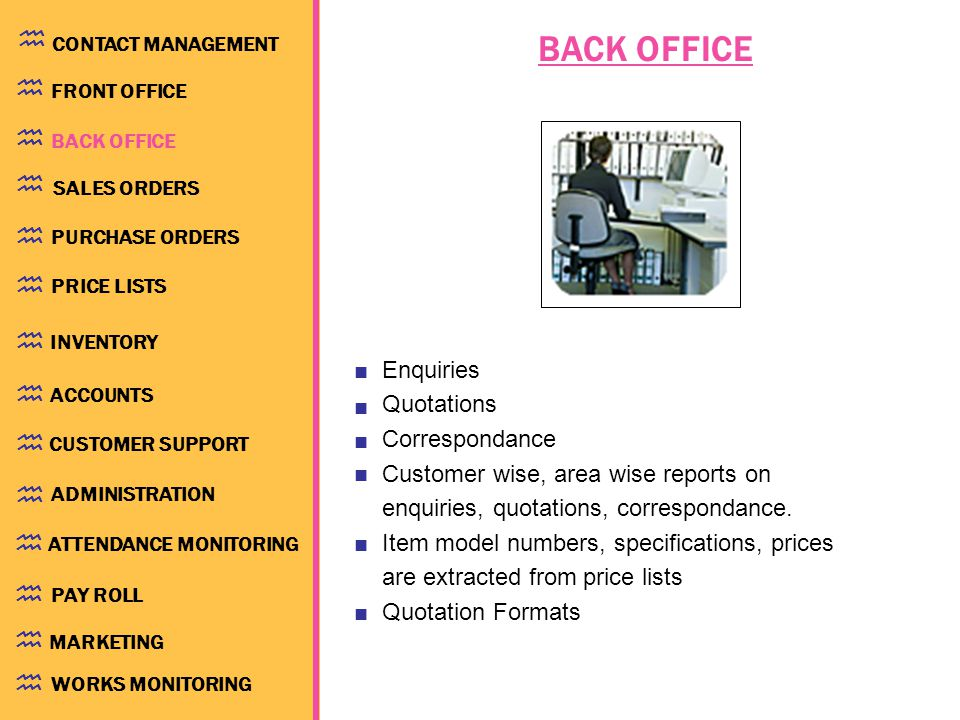BACK OFFICE Enquiries Quotations Correspondance Customer wise, area wise reports on enquiries, quotations, correspondance.