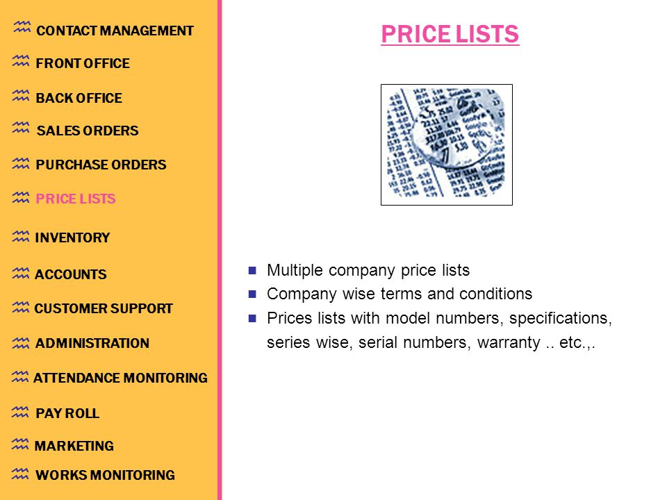 PRICE LISTS Multiple company price lists Company wise terms and conditions Prices lists with model numbers, specifications, series wise, serial numbers, warranty..