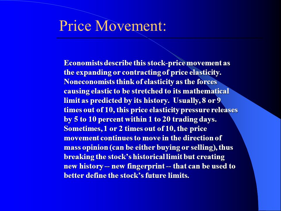 Economists describe this stock-price movement as the expanding or contracting of price elasticity.