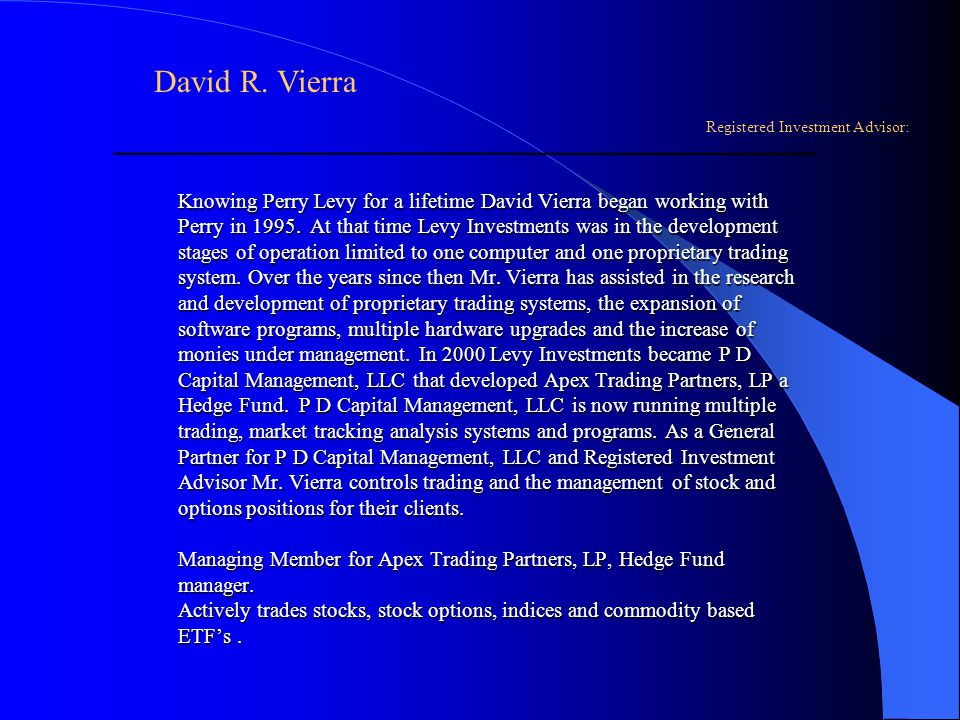 Knowing Perry Levy for a lifetime David Vierra began working with Perry in 1995.