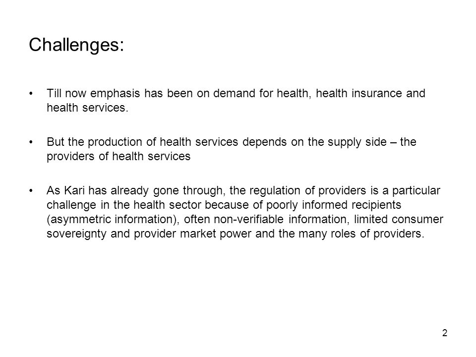2 Challenges: Till now emphasis has been on demand for health, health insurance and health services. But the production of health services depends on