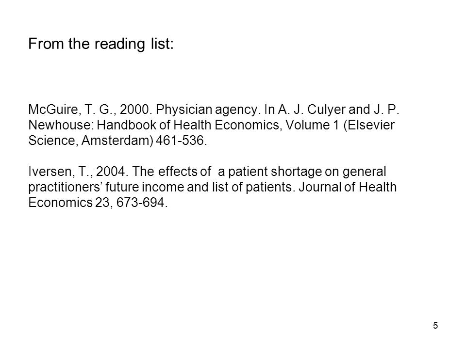 5 From the reading list: McGuire, T. G., 2000. Physician agency.
