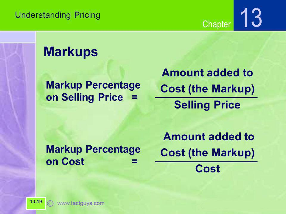 Chapter Markups Amount added to Cost (the Markup) Selling Price Amount added to Cost (the Markup) Cost Understanding Pricing 13 13-19 Markup Percentag