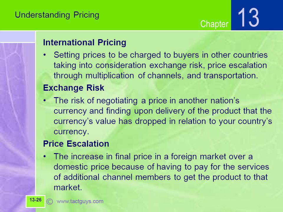 Chapter International Pricing Setting prices to be charged to buyers in other countries taking into consideration exchange risk, price escalation thro