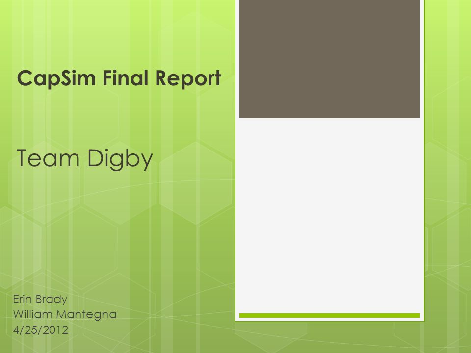 CapSim Final Report Team Digby Erin Brady William Mantegna 4/25/2012