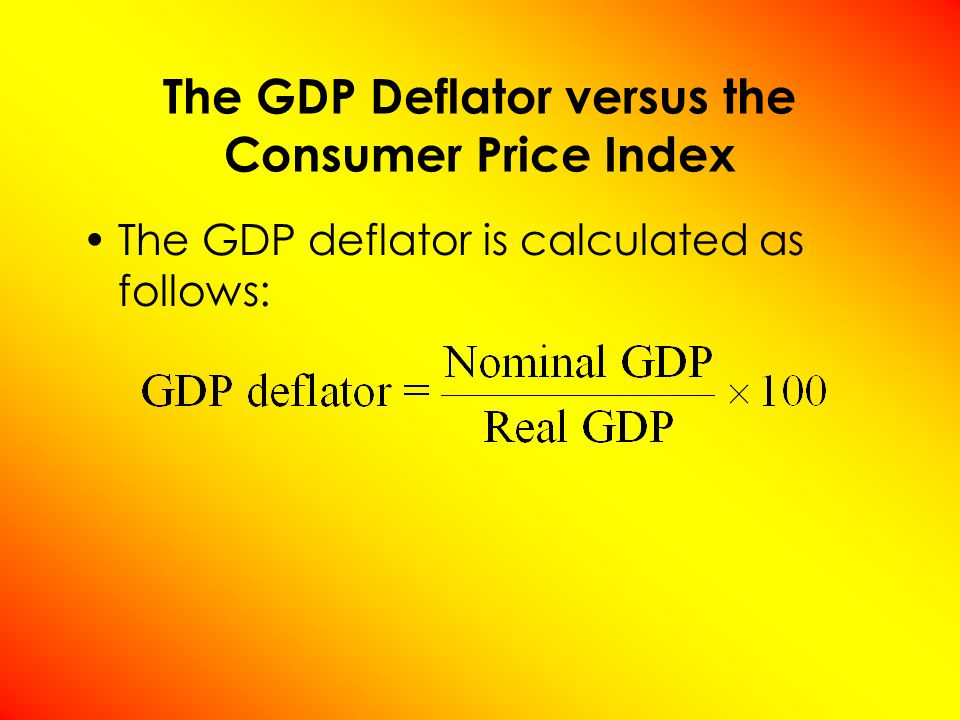 The GDP Deflator versus the Consumer Price Index The BLS calculates other prices indexes: –The index for different regions within the country.