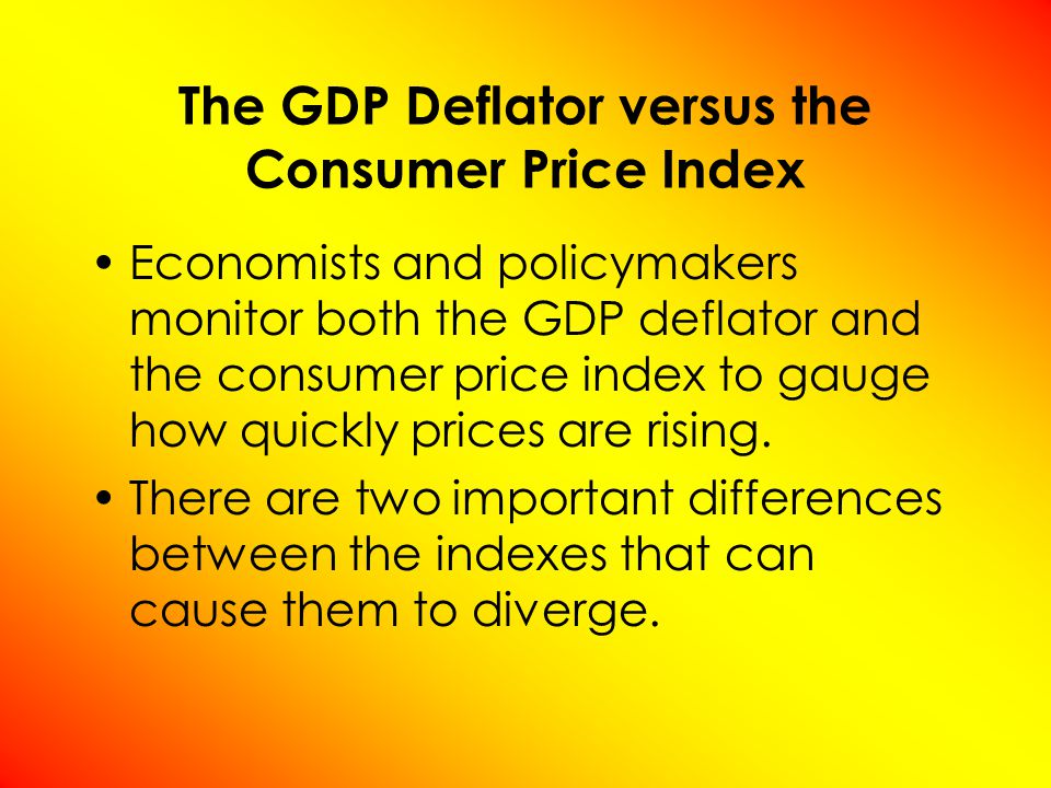 The GDP deflator reflects the prices of all goods and services produced domestically, whereas...