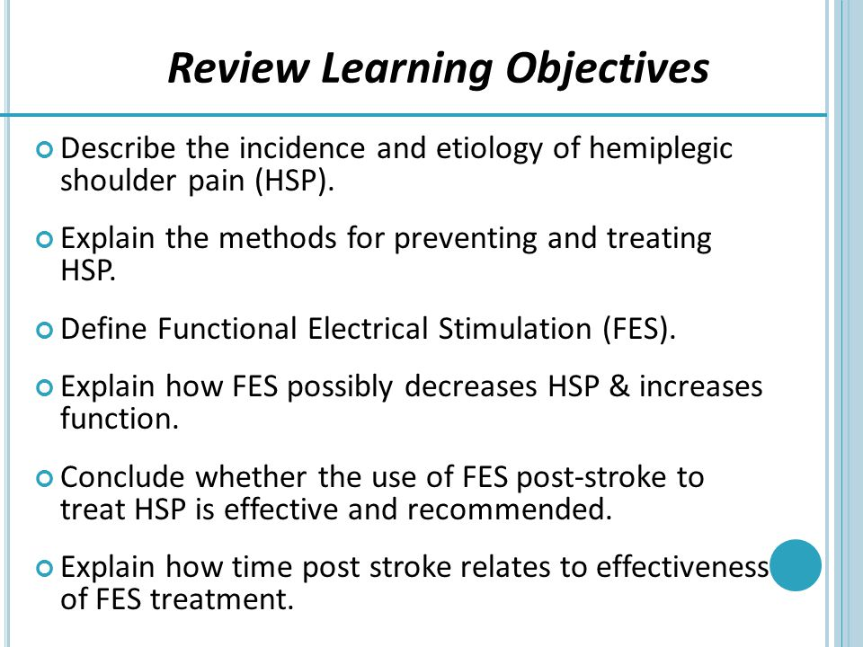 Describe the incidence and etiology of hemiplegic shoulder pain (HSP). Explain the methods for preventing and treating HSP. Define Functional Electric
