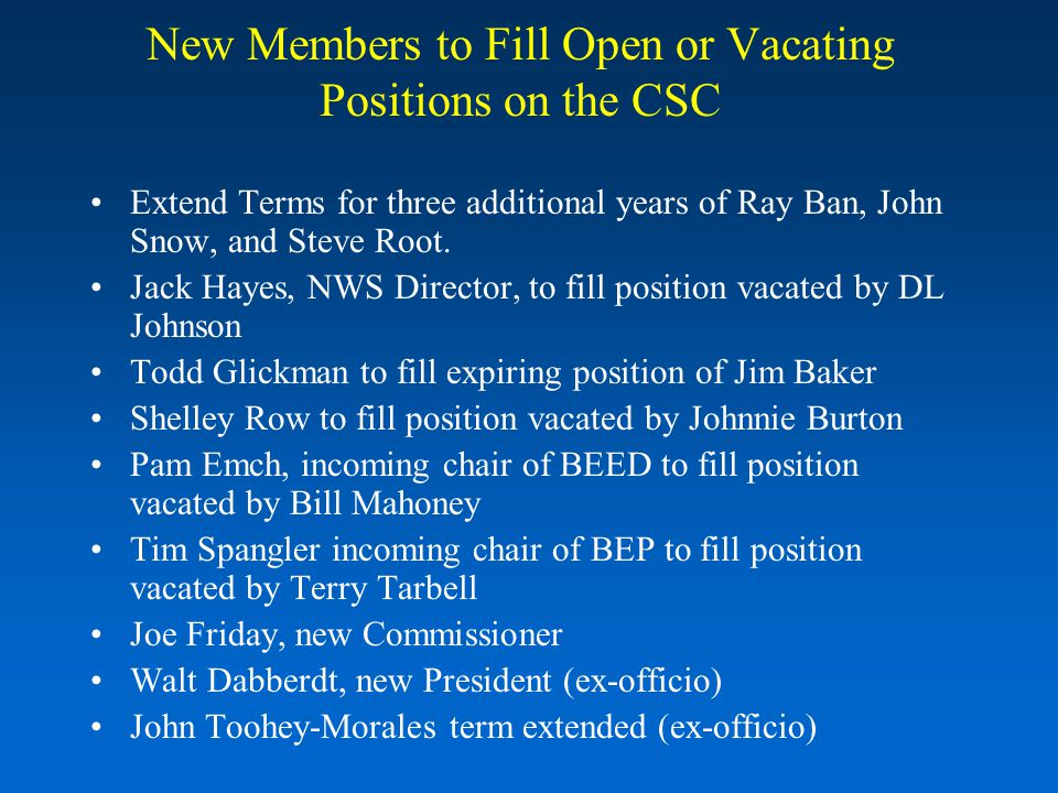 New Members to Fill Open or Vacating Positions on the CSC Extend Terms for three additional years of Ray Ban, John Snow, and Steve Root.