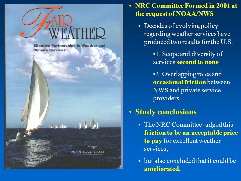 NRC Committee Formed in 2001 at the request of NOAA/NWS Decades of evolving policy regarding weather services have produced two results for the U.S.