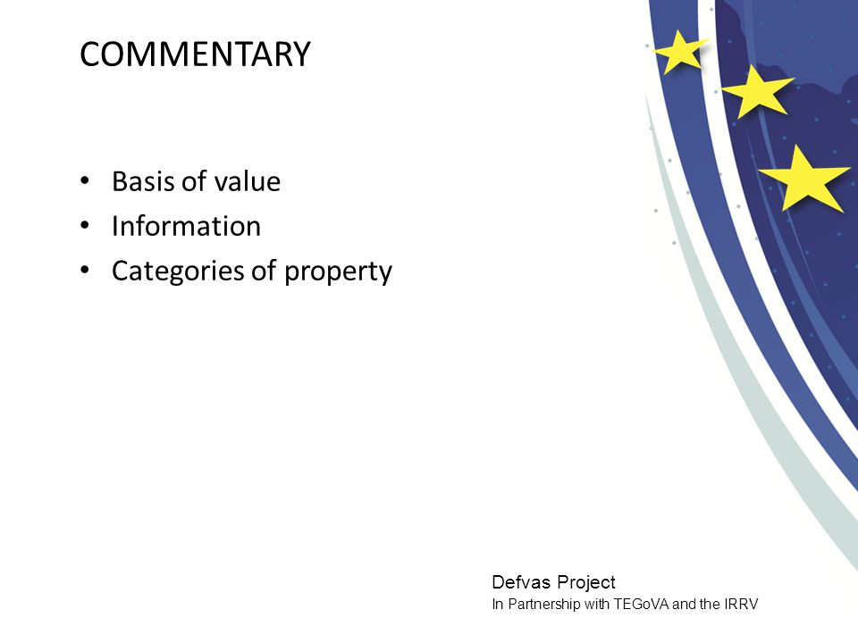 Defvas Project In Partnership with TEGoVA and the IRRV COMMENTARY Basis of value Information Categories of property