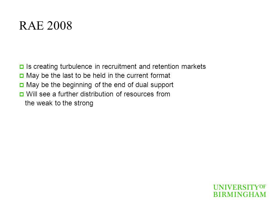 RAE 2008 Is creating turbulence in recruitment and retention markets May be the last to be held in the current format May be the beginning of the end