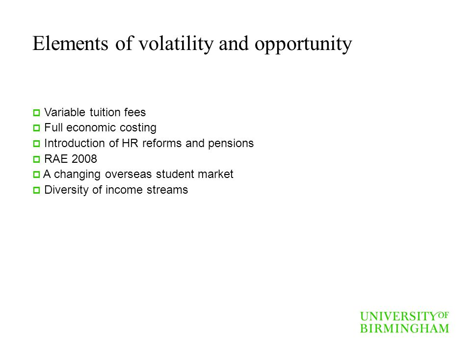 Elements of volatility and opportunity Variable tuition fees Full economic costing Introduction of HR reforms and pensions RAE 2008 A changing oversea