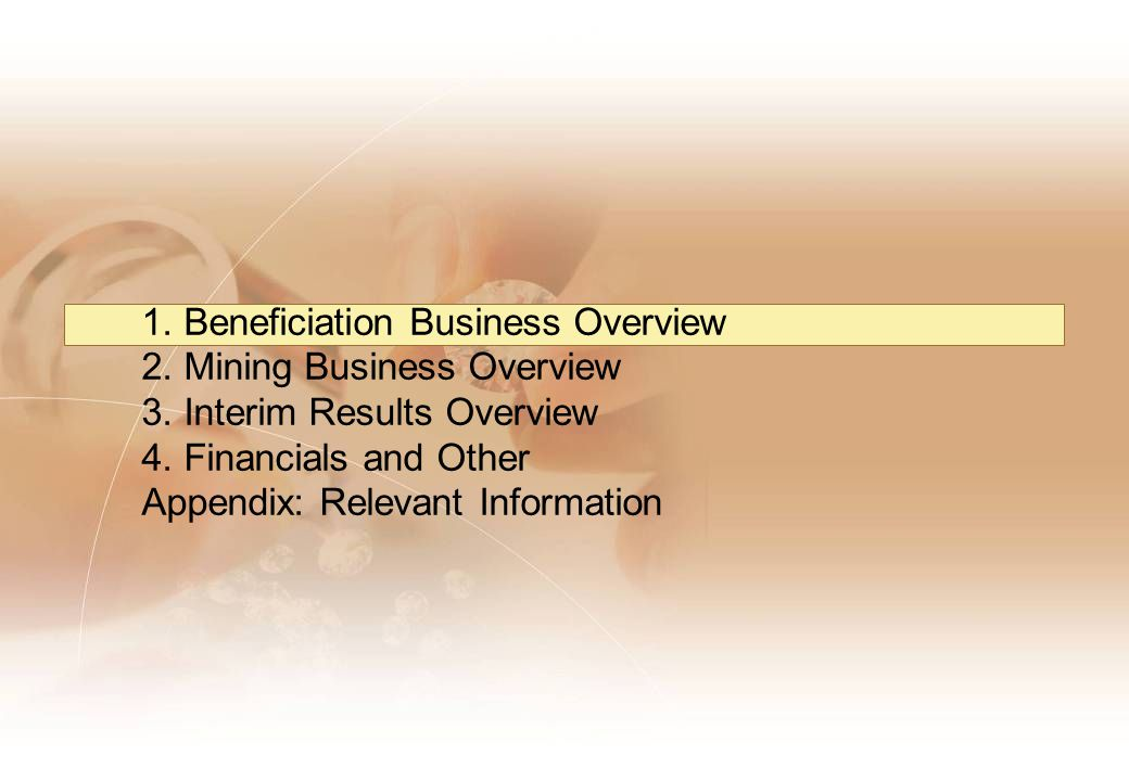 1. Beneficiation Business Overview 2. Mining Business Overview 3.