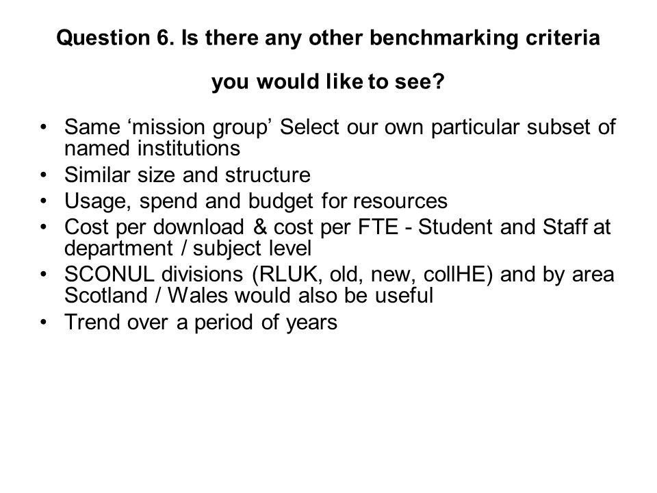 Question 6. Is there any other benchmarking criteria you would like to see.