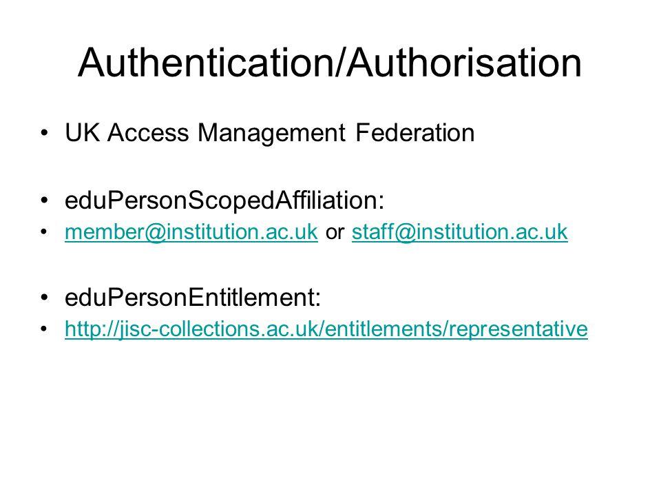 Authentication/Authorisation UK Access Management Federation eduPersonScopedAffiliation: member@institution.ac.uk or staff@institution.ac.ukmember@institution.ac.ukstaff@institution.ac.uk eduPersonEntitlement: http://jisc-collections.ac.uk/entitlements/representative