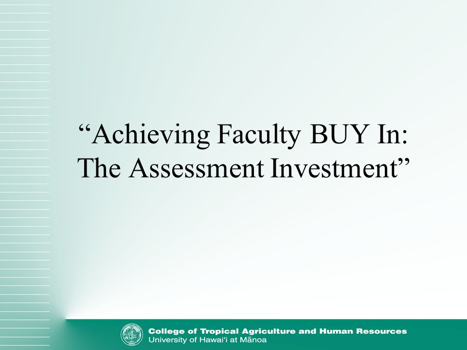 Continue to Emphasize the Value of Assessment Have faculty share their successes with each other within the college Finance faculty trips to conferences to present their findings and learn from others Incorporate important information into the Catalog, syllabi and other written materials The Value of Program Assessment in reaching college goals