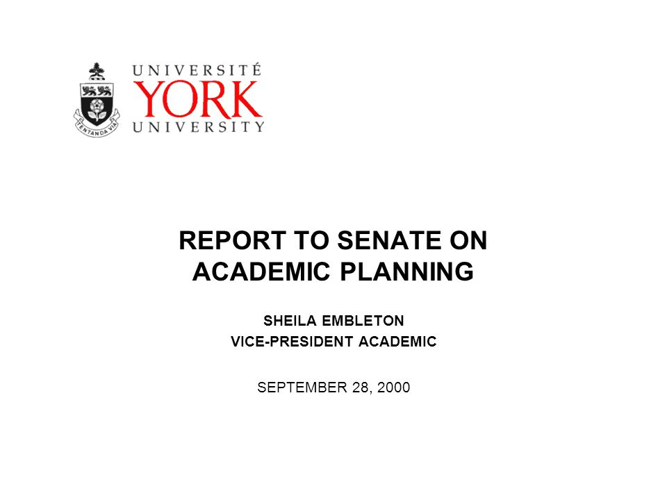 REPORT TO SENATE ON ACADEMIC PLANNING SHEILA EMBLETON VICE-PRESIDENT ACADEMIC SEPTEMBER 28, 2000