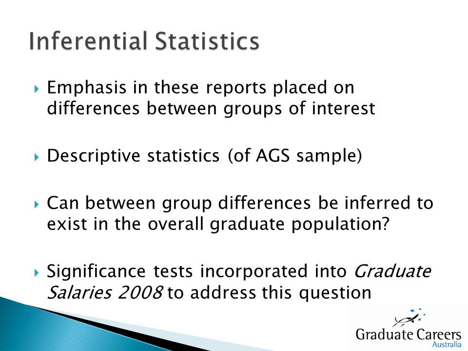 Emphasis in these reports placed on differences between groups of interest Descriptive statistics (of AGS sample) Can between group differences be inf