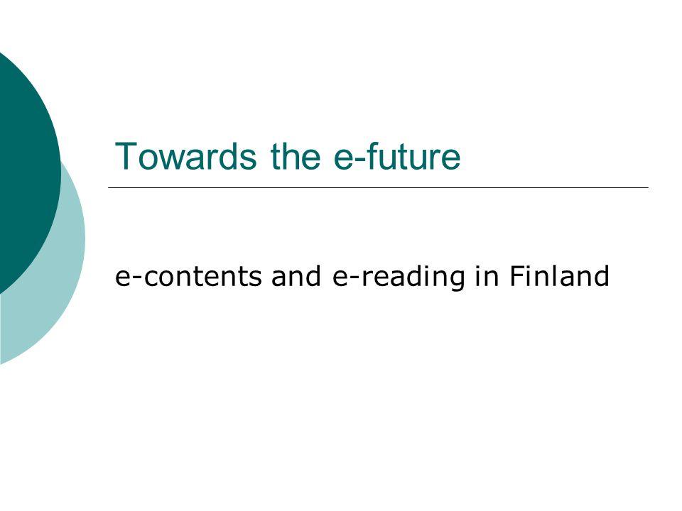 Towards the e-future e-contents and e-reading in Finland