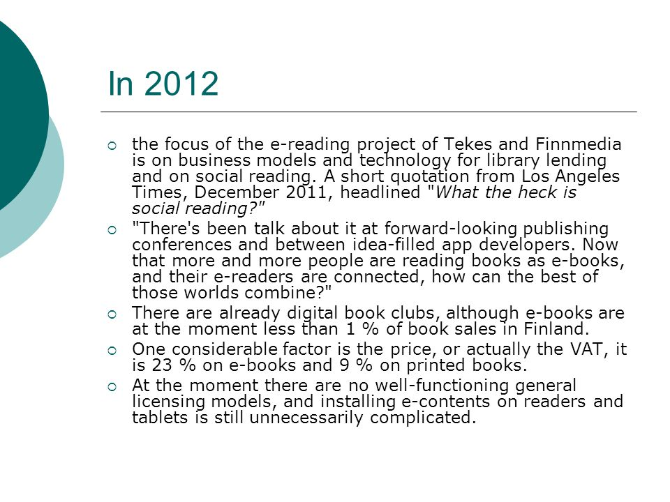 In 2012 the focus of the e-reading project of Tekes and Finnmedia is on business models and technology for library lending and on social reading.