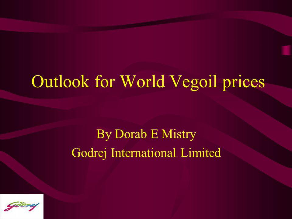 Outlook for World Vegoil prices By Dorab E Mistry Godrej International Limited