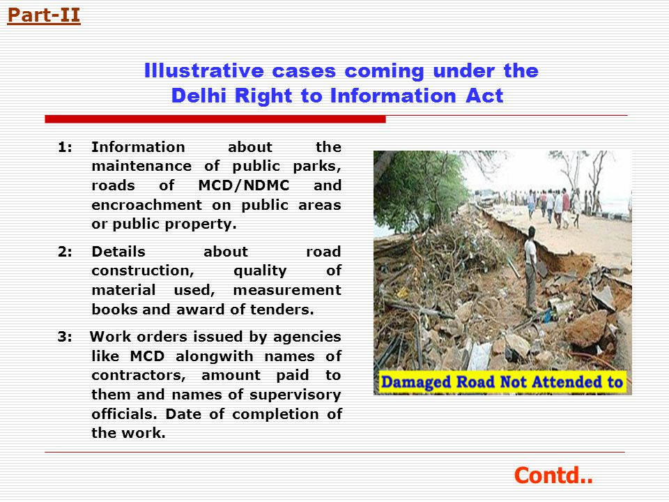 Illustrative cases coming under the Delhi Right to Information Act 1:Information about the maintenance of public parks, roads of MCD/NDMC and encroachment on public areas or public property.