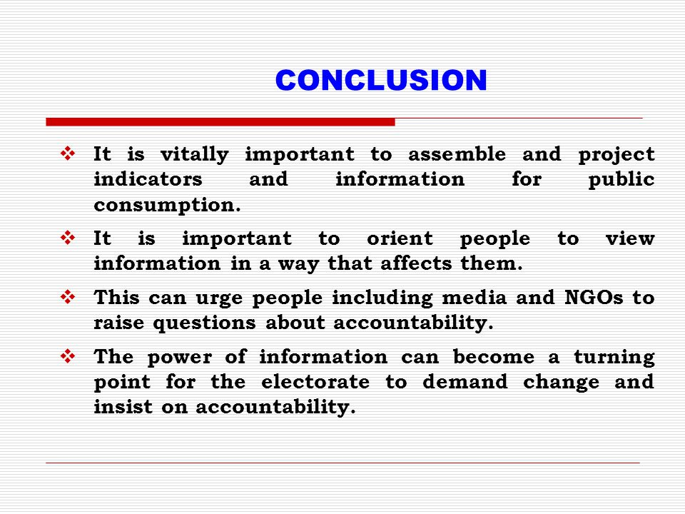 CONCLUSION It is vitally important to assemble and project indicators and information for public consumption.